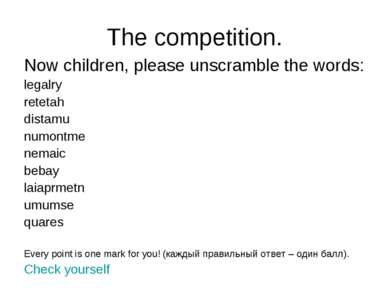 The competition. Now children, please unscramble the words: legalry retetah d...