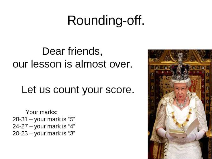 Rounding-off. Dear friends, our lesson is almost over. Let us count your scor...