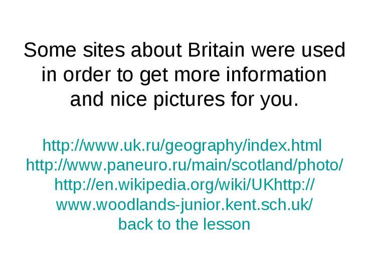 Some sites about Britain were used in order to get more information and nice ...