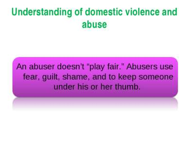"Understanding of domestic violence and abuse An abuser doesn't ""play fair."" A..."