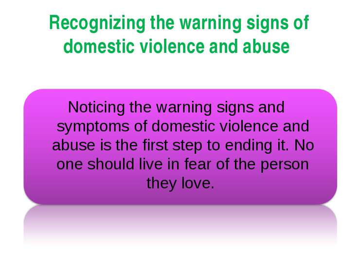 Recognizing the warning signs of domestic violence and abuse Noticing the war...