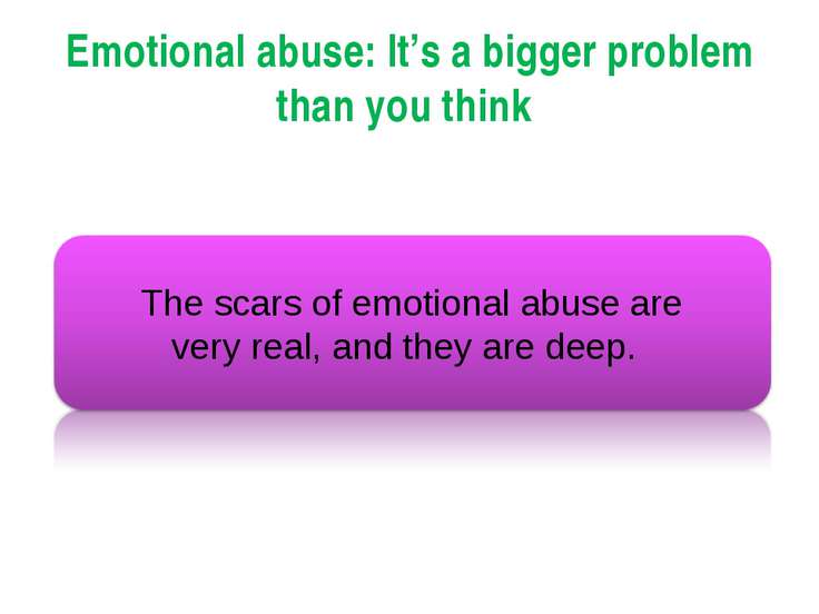 Emotional abuse: It's a bigger problem than you think The scars of emotional ...