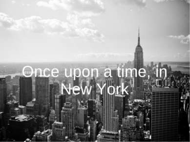 Once upon a time, in New York