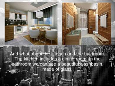 And what about the kitchen and the bathroom. The kitchen includes a dining ro...