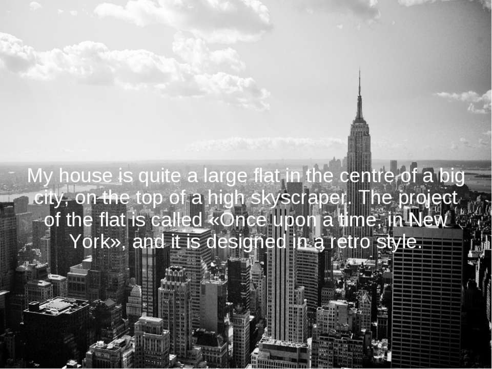My house is quite a large flat in the centre of a big city, on the top of a h...