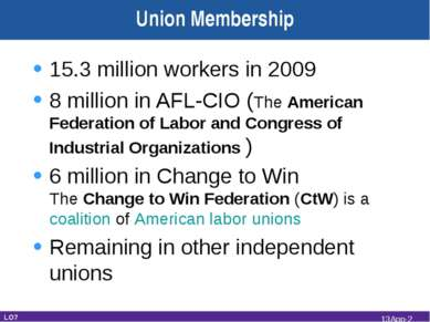 Union Membership 15.3 million workers in 2009 8 million in AFL-CIO (The Ameri...