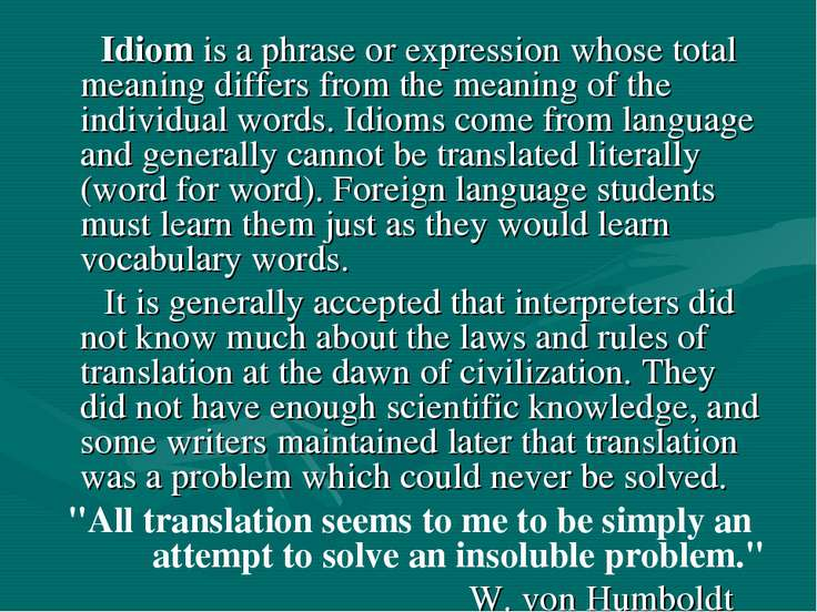 Idiom is a phrase or expression whose total meaning differs from the meaning ...