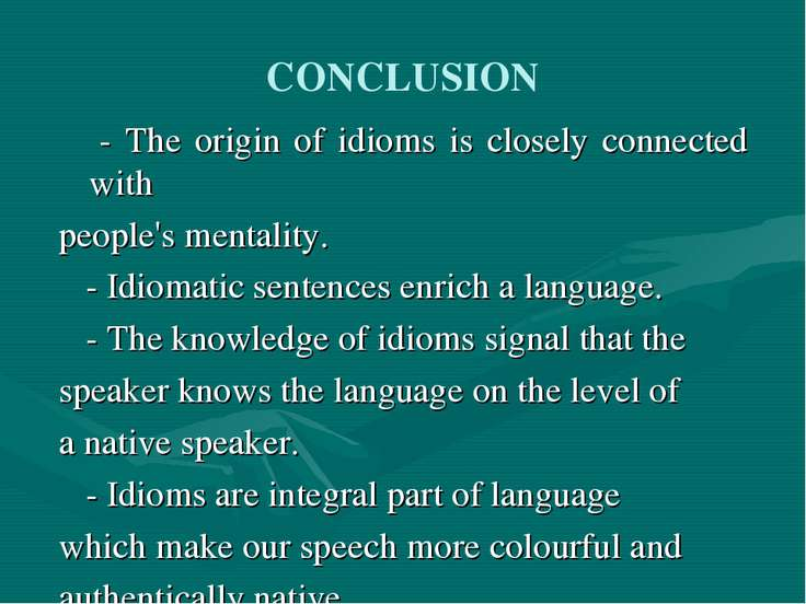CONCLUSION - The origin of idioms is closely connected with people's mentalit...