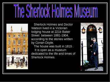 Sherlock Holmes and Doctor Watson lived in a Victorian lodging house at 221b ...