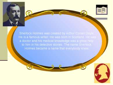 Sherlock Holmes was created by Arthur Conan Doyle. He is a famous writer. He ...