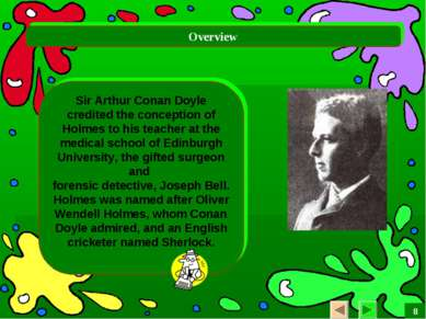Overview Sir Arthur Conan Doyle credited the conception of Holmes to his teac...