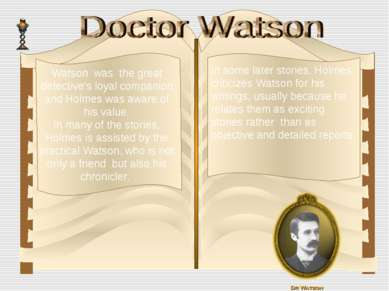 In some later stories, Holmes criticizes Watson for his writings, usually bec...