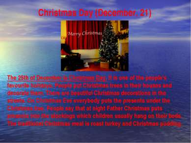 Christmas Day (December, 21) The 25th of December is Christmas Day. It is one...
