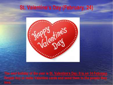 St. Valentine's Day (February, 24) The next holiday of the year is St. Valent...