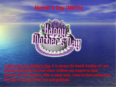 Mother's Day (March) In March there is Mother's Day. It is always the fourth ...