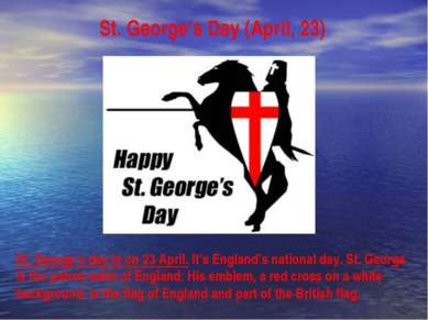 St. George's Day (April, 23) St. George's day is on 23 April. It's England's ...