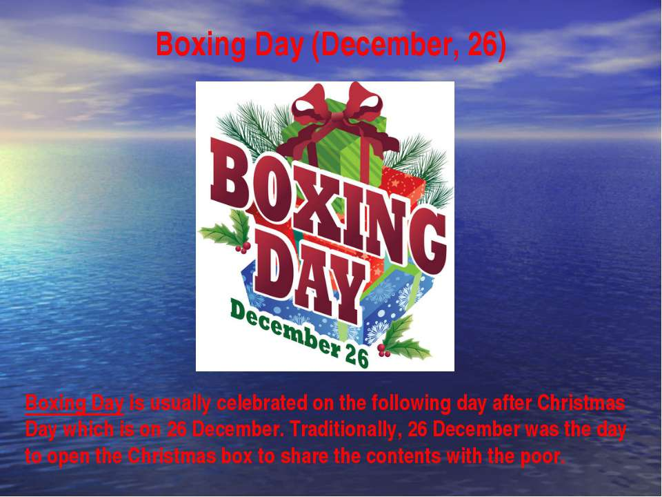 Boxing Day (December, 26) Boxing Day is usually celebrated on the following d...