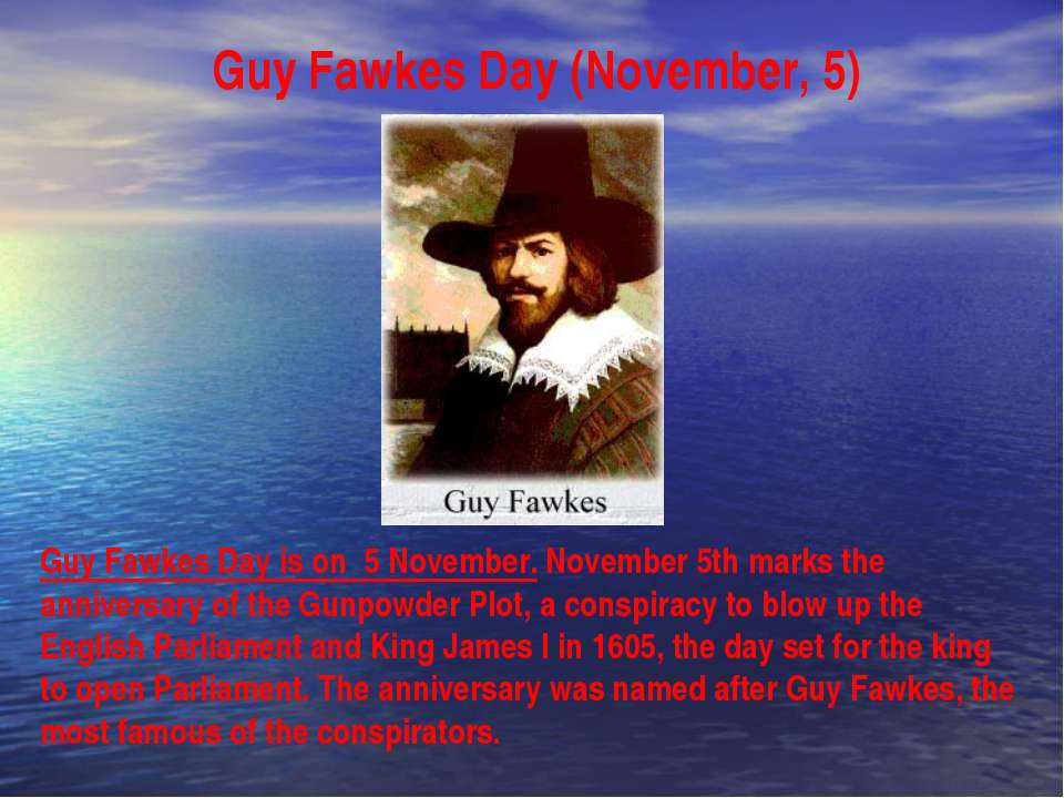 Guy Fawkes Day (November, 5) Guy Fawkes Day is on 5 November. November 5th ma...