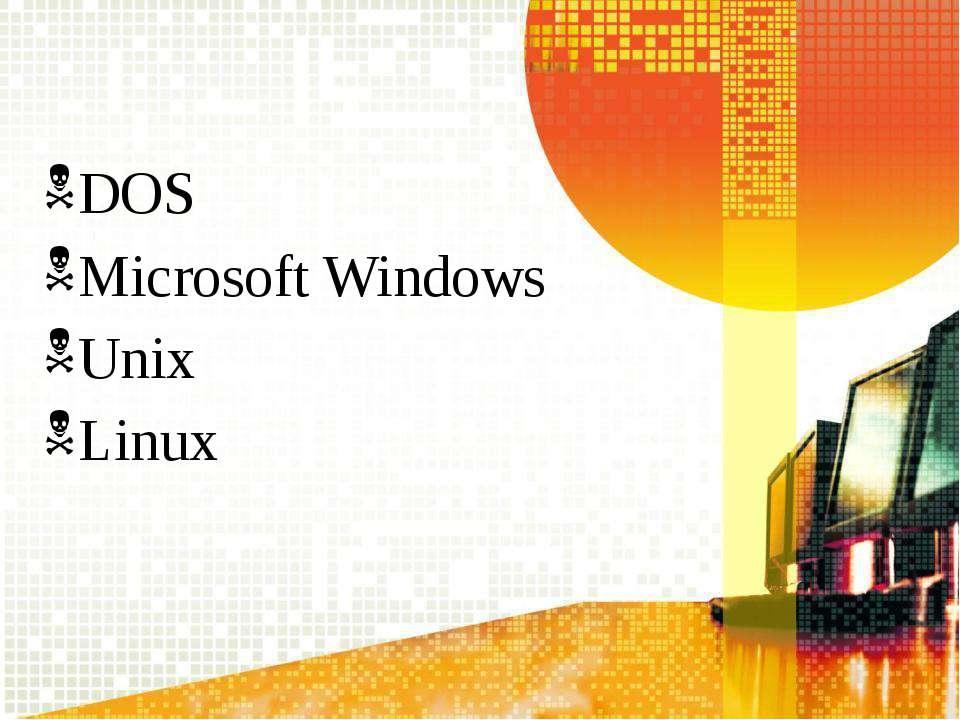 DOS Microsoft Windows Unix Linux