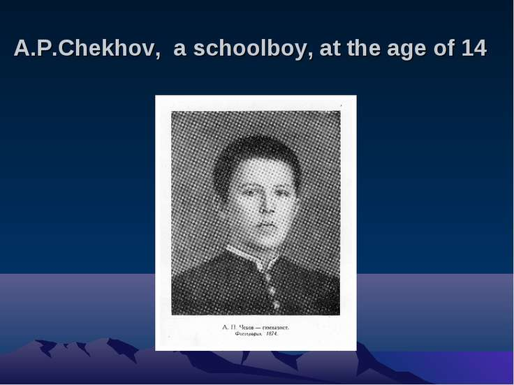 A.P.Chekhov, a schoolboy, at the age of 14