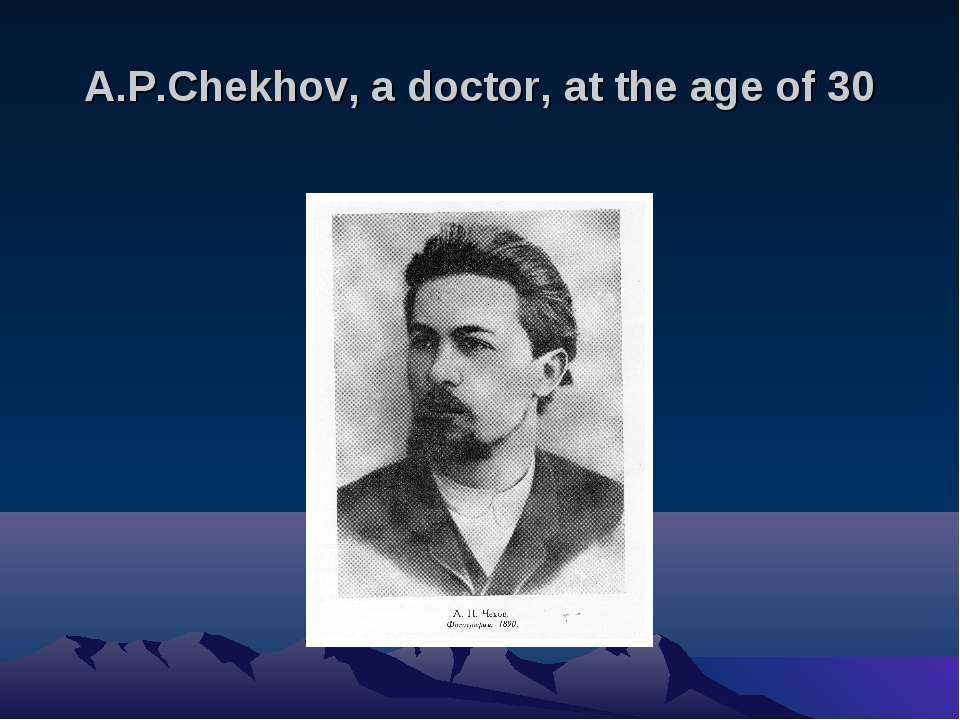 A.P.Chekhov, a doctor, at the age of 30