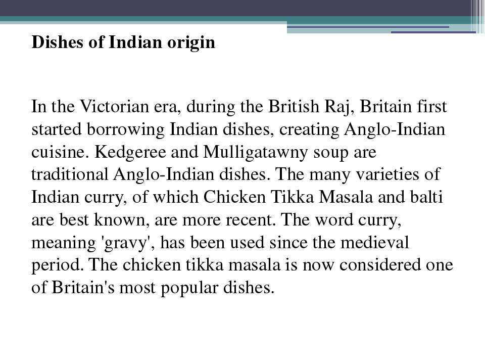 Dishes of Indian origin In the Victorian era, during the British Raj, Britain...