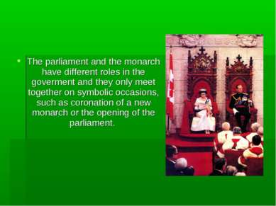 The parliament and the monarch have different roles in the goverment and they...