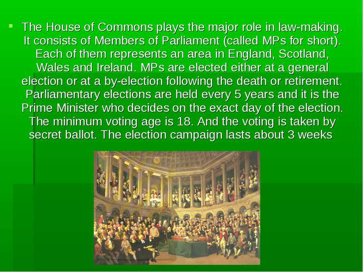 The House of Commons plays the major role in law-making. It consists of Membe...