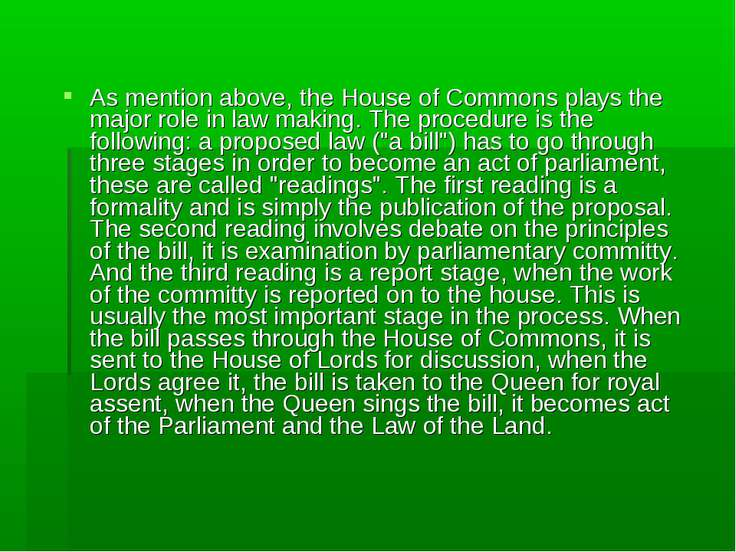 As mention above, the House of Commons plays the major role in law making. Th...