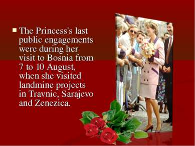 The Princess's last public engagements were during her visit to Bosnia from 7...