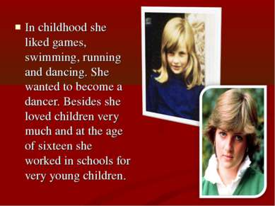 In childhood she liked games, swimming, running and dancing. She wanted to be...