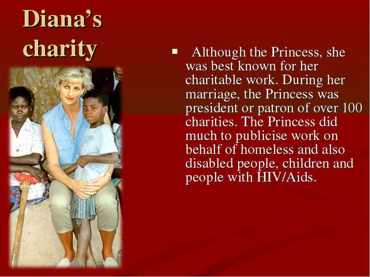 Diana's charity Although the Princess, she was best known for her charitable ...