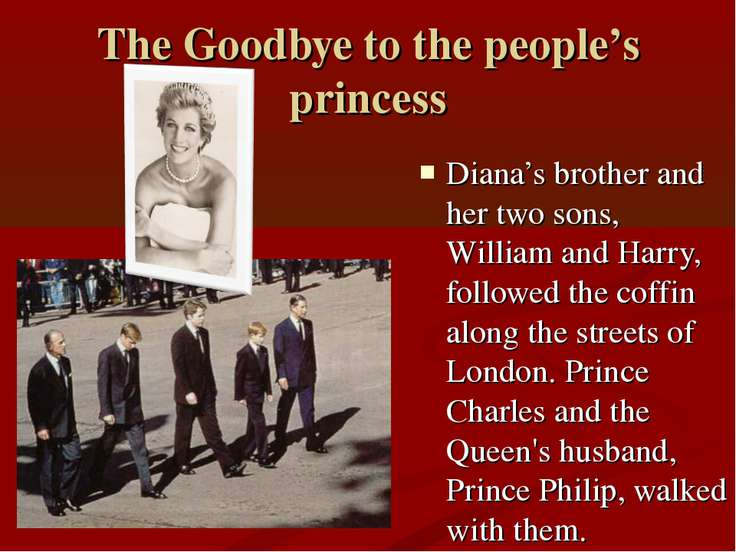 The Goodbye to the people's princess Diana's brother and her two sons, Willia...