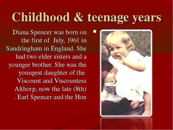 Childhood & teenage years Diana Spencer was born on the first of July, 1961 i...