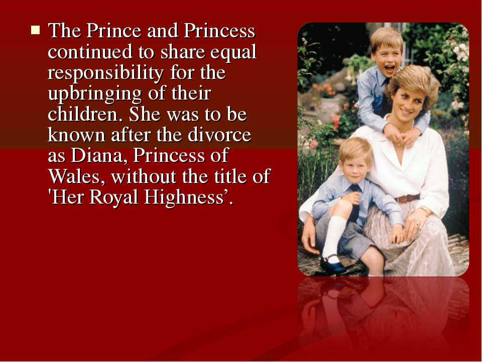 The Prince and Princess continued to share equal responsibility for the upbri...