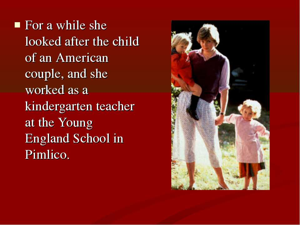 For a while she looked after the child of an American couple, and she worked ...