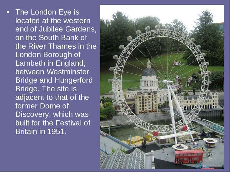 The London Eye is located at the western end of Jubilee Gardens, on the South...