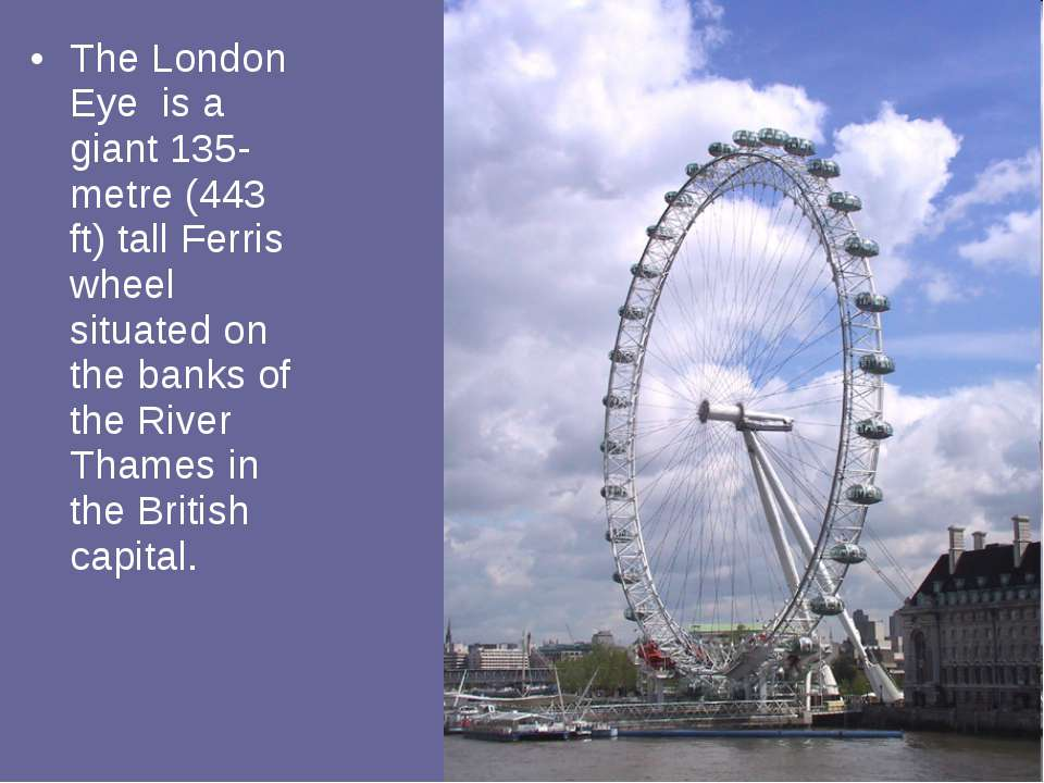 The London Eye is a giant 135-metre (443 ft) tall Ferris wheel situated on th...