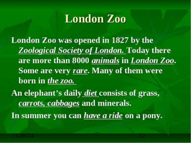 London Zoo London Zoo was opened in 1827 by the Zoological Society of London....