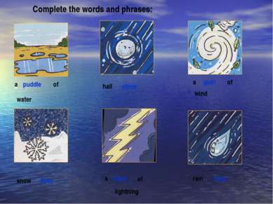 Complete the words and phrases: a a of water puddle hail stone a gust of wind...