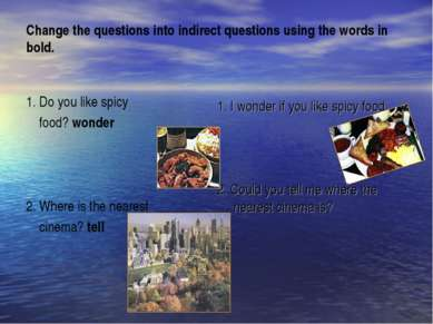 Change the questions into indirect questions using the words in bold. 1. Do y...