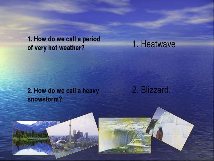 1. How do we call a period of very hot weather? 2. How do we call a heavy sno...