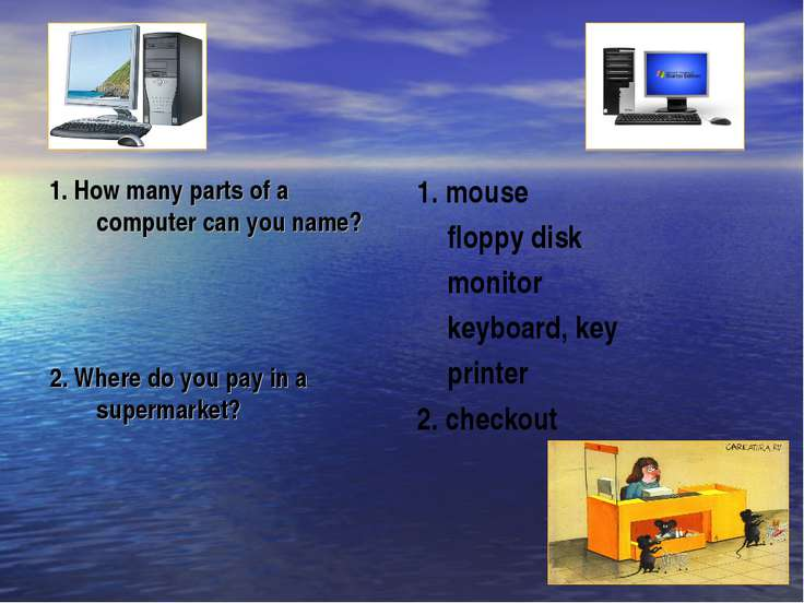 1. How many parts of a computer can you name? 2. Where do you pay in a superm...