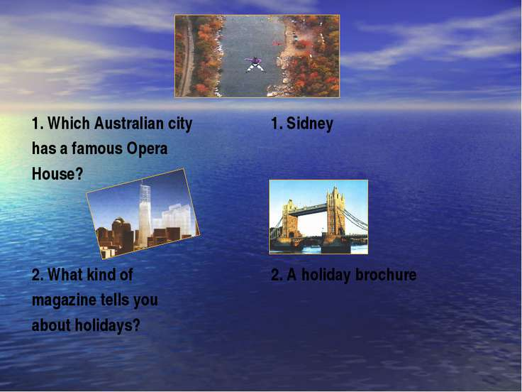 1. Which Australian city has a famous Opera House? 2. What kind of magazine t...