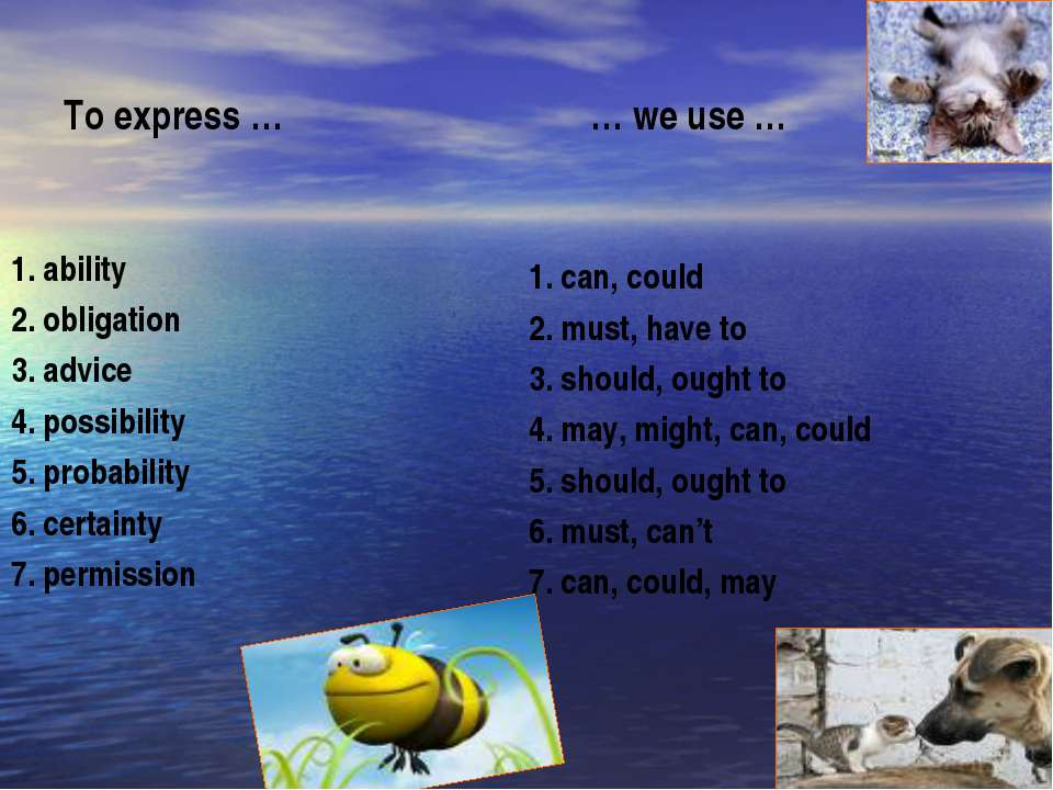To express … … we use … 1. ability 2. obligation 3. advice 4. possibility 5. ...