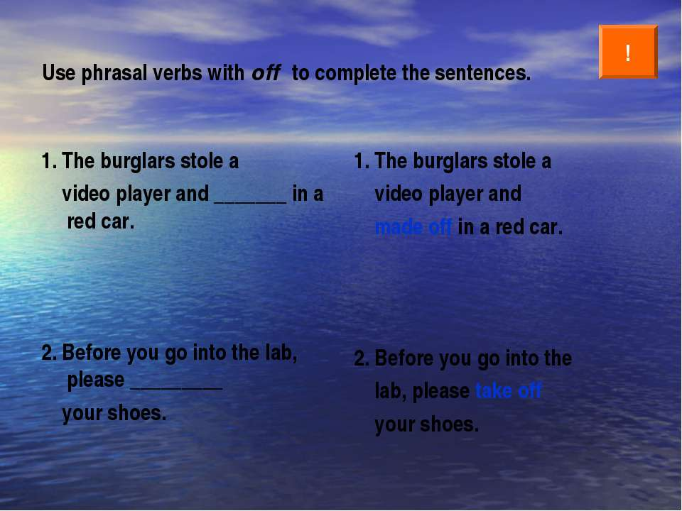 Use phrasal verbs with off to complete the sentences. 1. The burglars stole a...