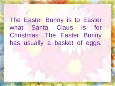 The Easter Bunny is to Easter what Santa Claus is for Christmas .The Easter B...