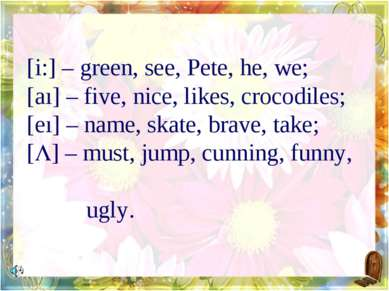 [i:] – green, see, Pete, he, we; [aı] – five, nice, likes, crocodiles; [eı] –...