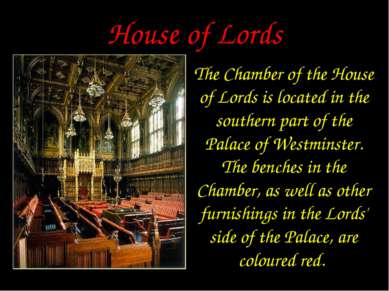 House of Lords The Chamber of the House of Lords is located in the southern p...