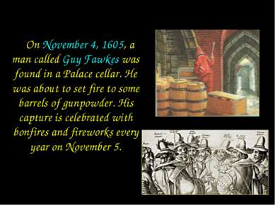 On November 4, 1605, a man called Guy Fawkes was found in a Palace cellar. He...